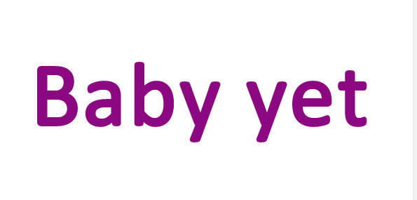 BABY YET
