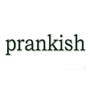 PRANKISH